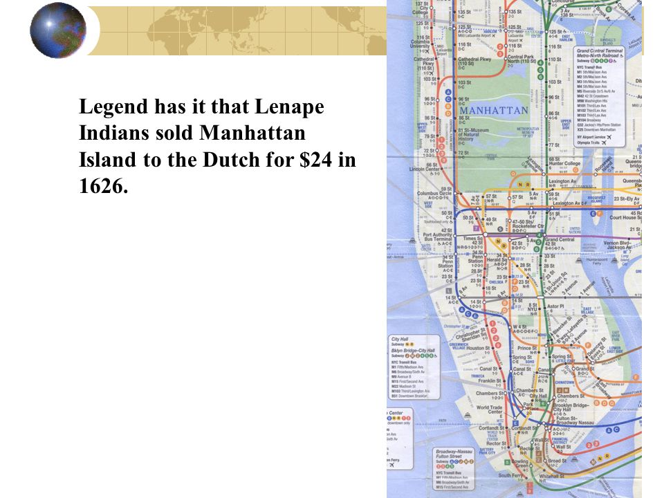 Legend has it that Lenape Indians sold Manhattan Island to the Dutch for $24 in 1626.
