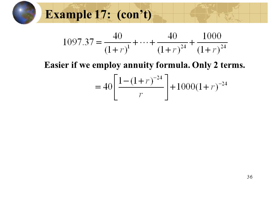 Example 17: (con't) Easier if we employ annuity formula. Only 2 terms.