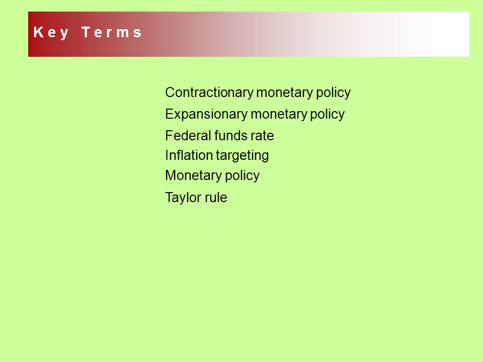 K e y T e r m s Contractionary monetary policy