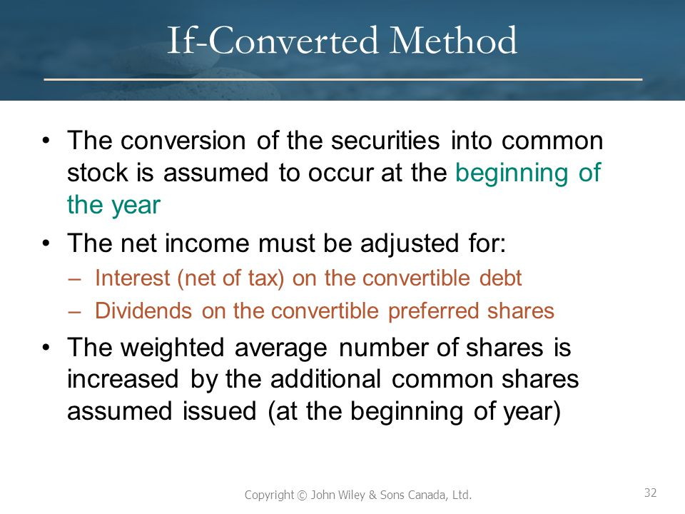 If-Converted Method The conversion of the securities into common stock is assumed to occur at the beginning of the year.