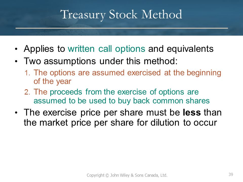 Treasury Stock Method Applies to written call options and equivalents