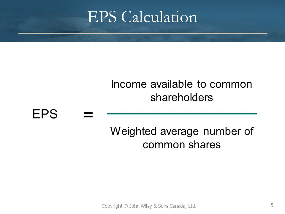 EPS Calculation = EPS Income available to common shareholders