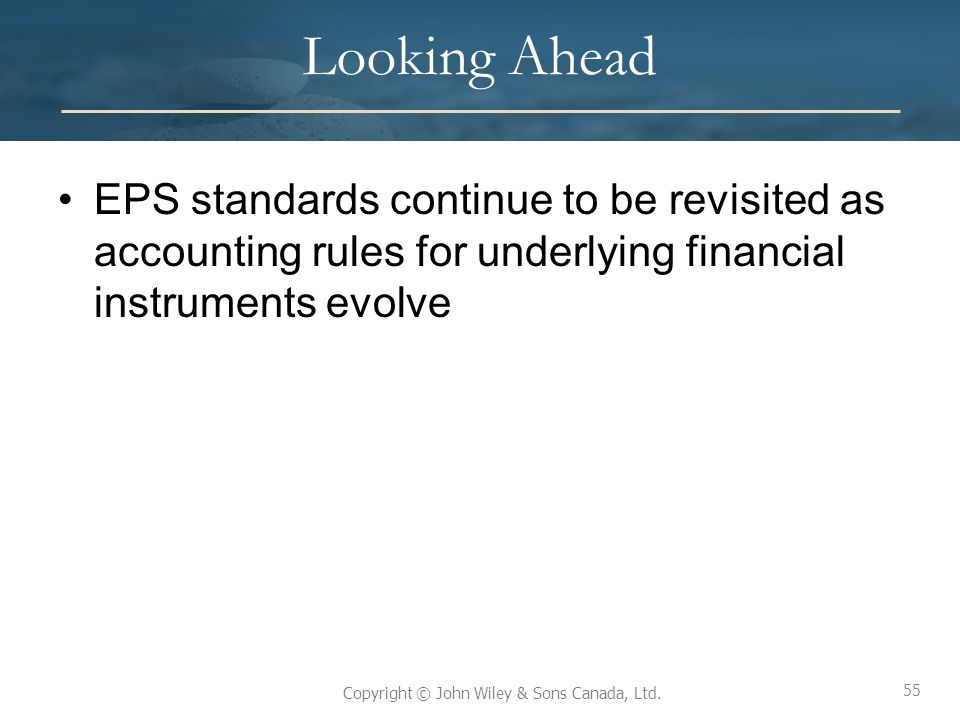 Looking Ahead EPS standards continue to be revisited as accounting rules for underlying financial instruments evolve.