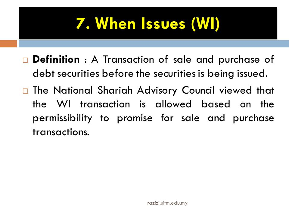 7. When Issues (WI) Definition : A Transaction of sale and purchase of debt securities before the securities is being issued.