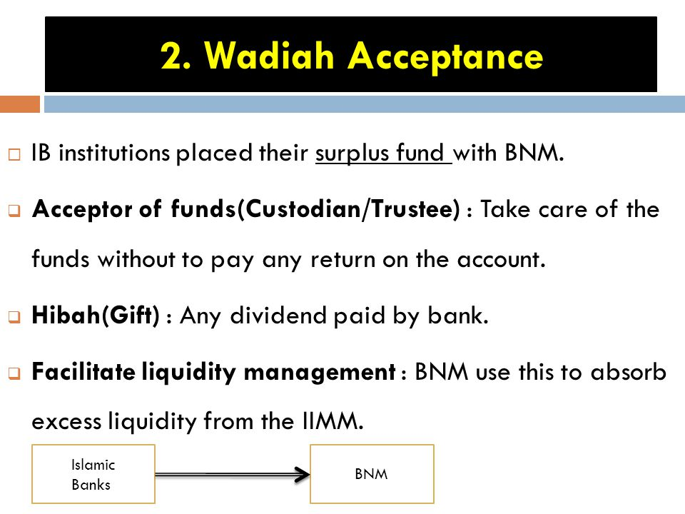 2. Wadiah Acceptance IB institutions placed their surplus fund with BNM.