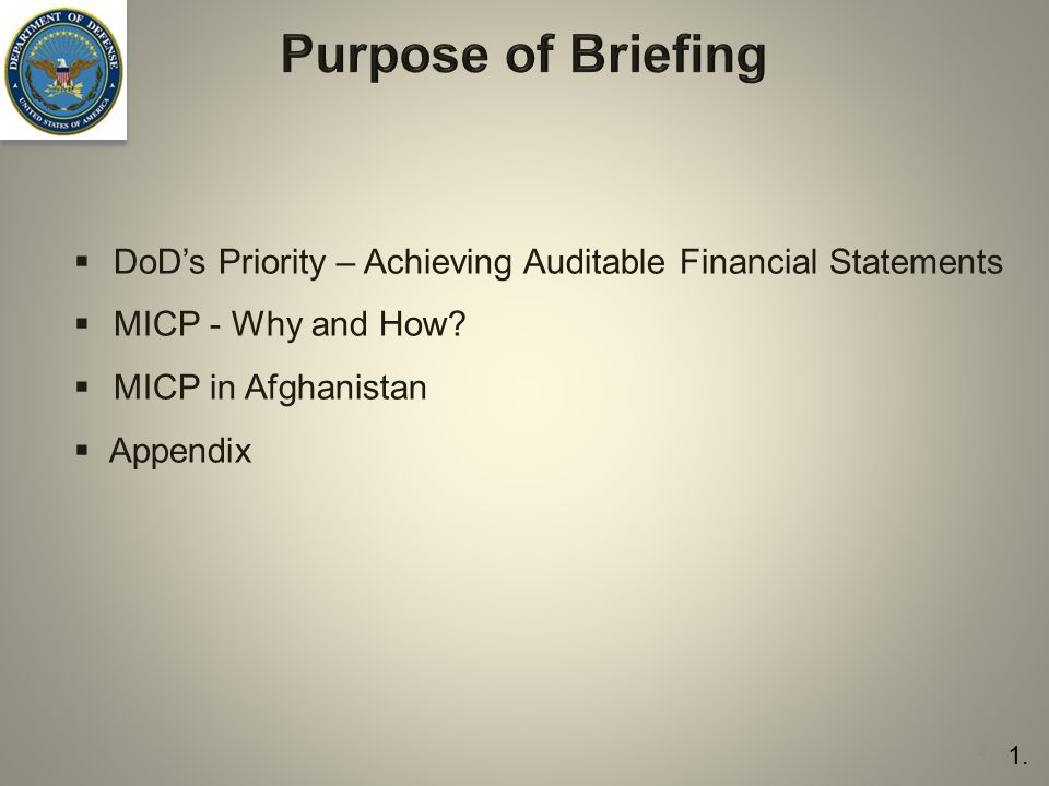 Purpose of Briefing DoD's Priority – Achieving Auditable Financial Statements. MICP - Why and How