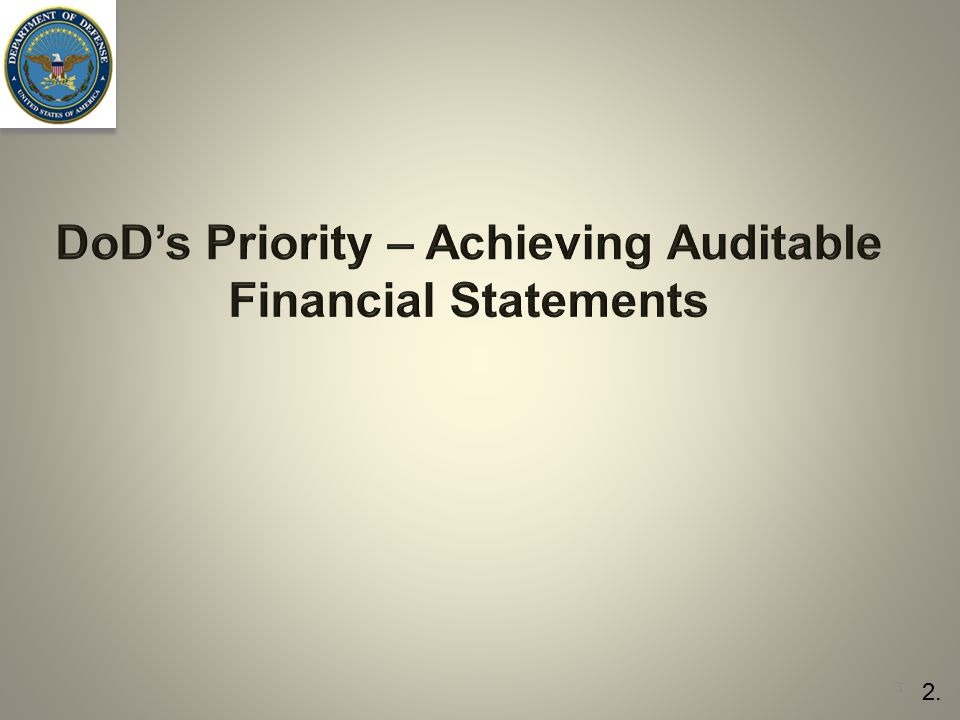 DoD's Priority – Achieving Auditable Financial Statements