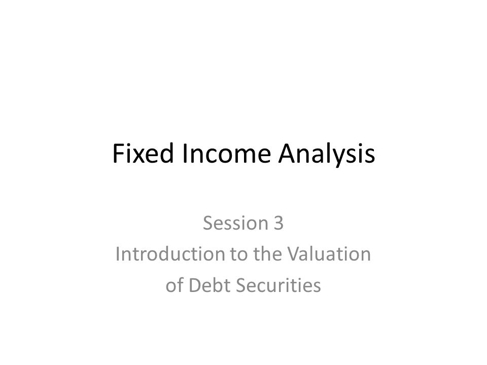 Session 3 Introduction to the Valuation of Debt Securities