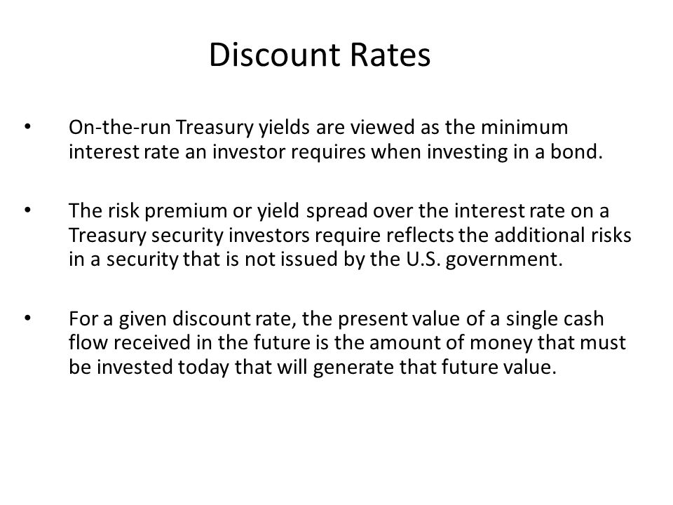 Discount Rates On-the-run Treasury yields are viewed as the minimum interest rate an investor requires when investing in a bond.