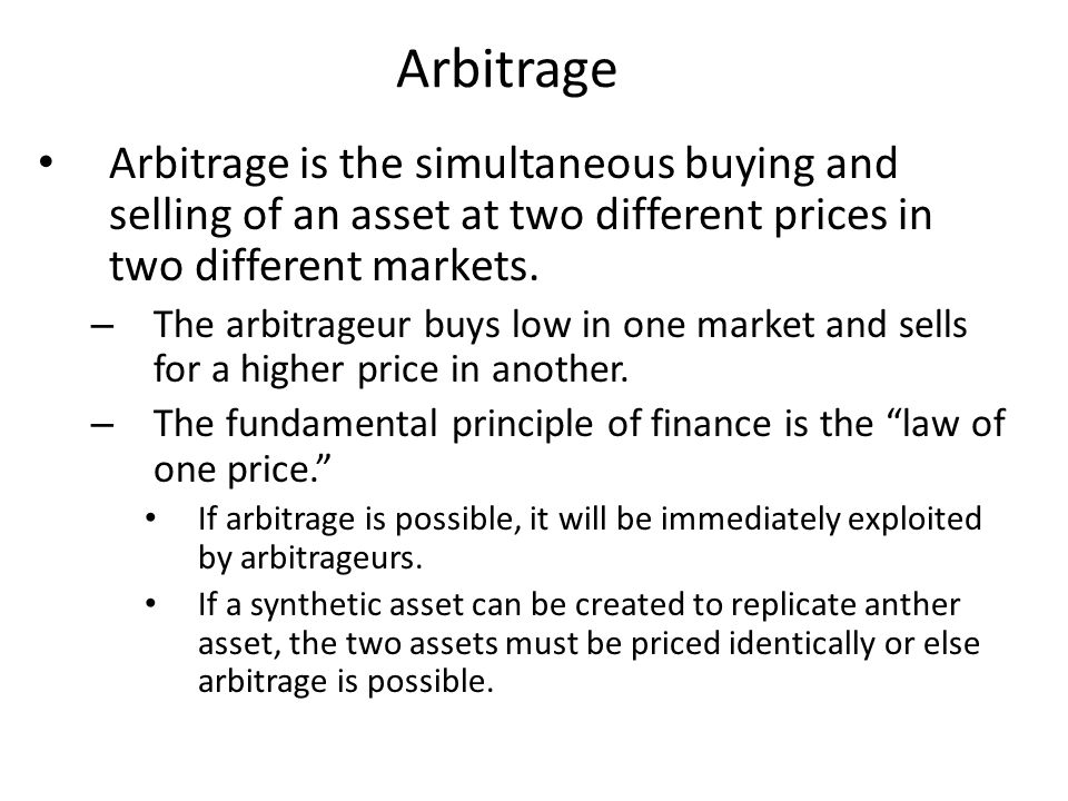 Arbitrage Arbitrage is the simultaneous buying and selling of an asset at two different prices in two different markets.