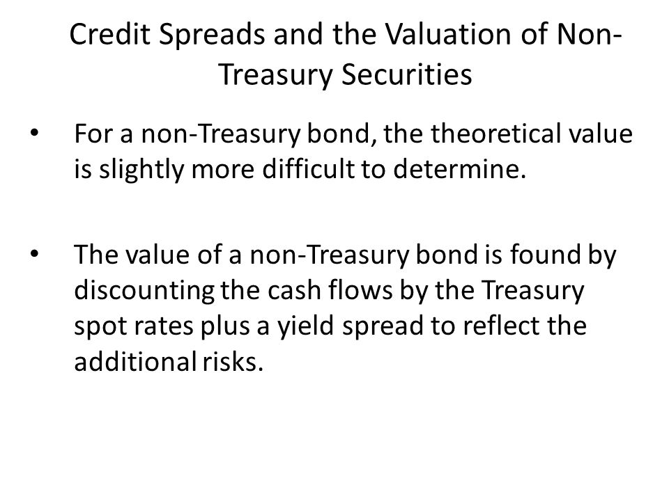 Credit Spreads and the Valuation of Non-Treasury Securities
