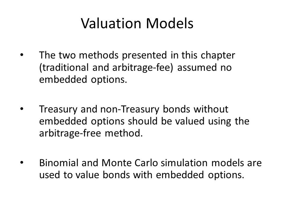 Valuation Models The two methods presented in this chapter (traditional and arbitrage-fee) assumed no embedded options.