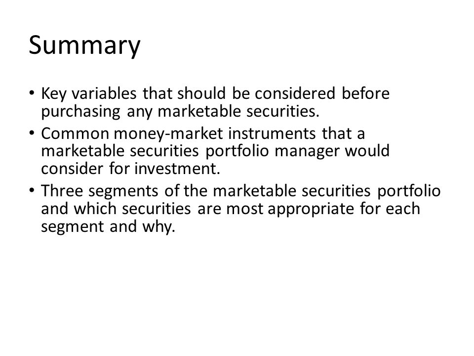 Summary Key variables that should be considered before purchasing any marketable securities.