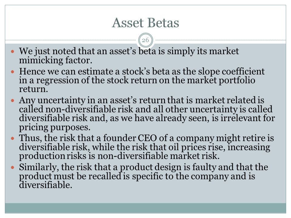 Asset Betas We just noted that an asset's beta is simply its market mimicking factor.