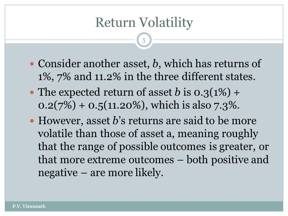 Return Volatility Consider another asset, b, which has returns of 1%, 7% and 11.2% in the three different states.
