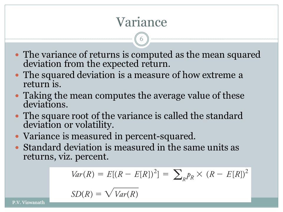 Variance The variance of returns is computed as the mean squared deviation from the expected return.