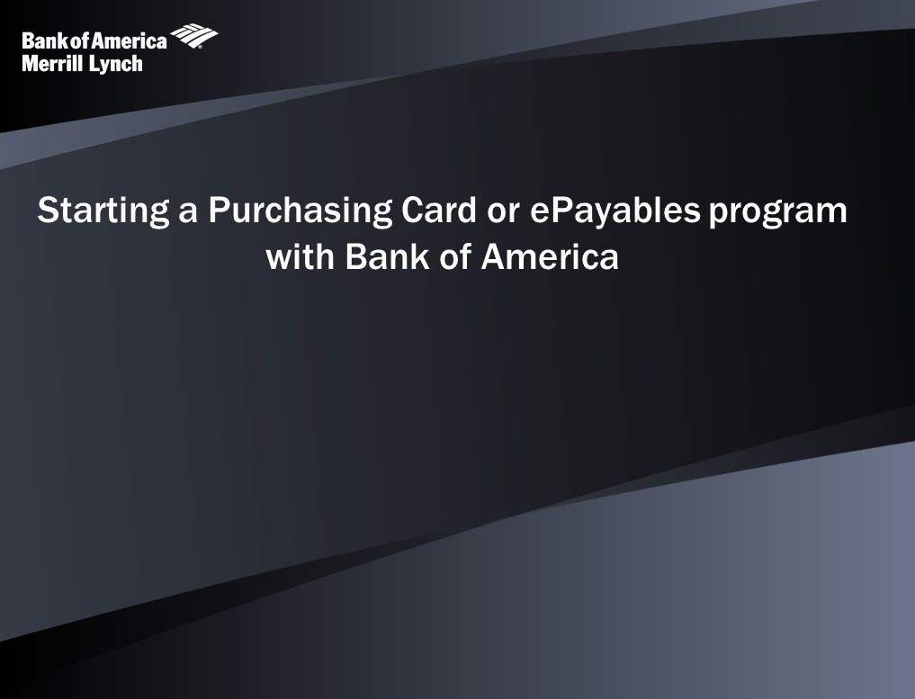 Starting a Purchasing Card or ePayables program with Bank of America