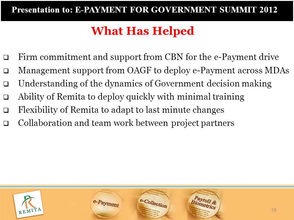 What Has Helped Firm commitment and support from CBN for the e-Payment drive. Management support from OAGF to deploy e-Payment across MDAs.