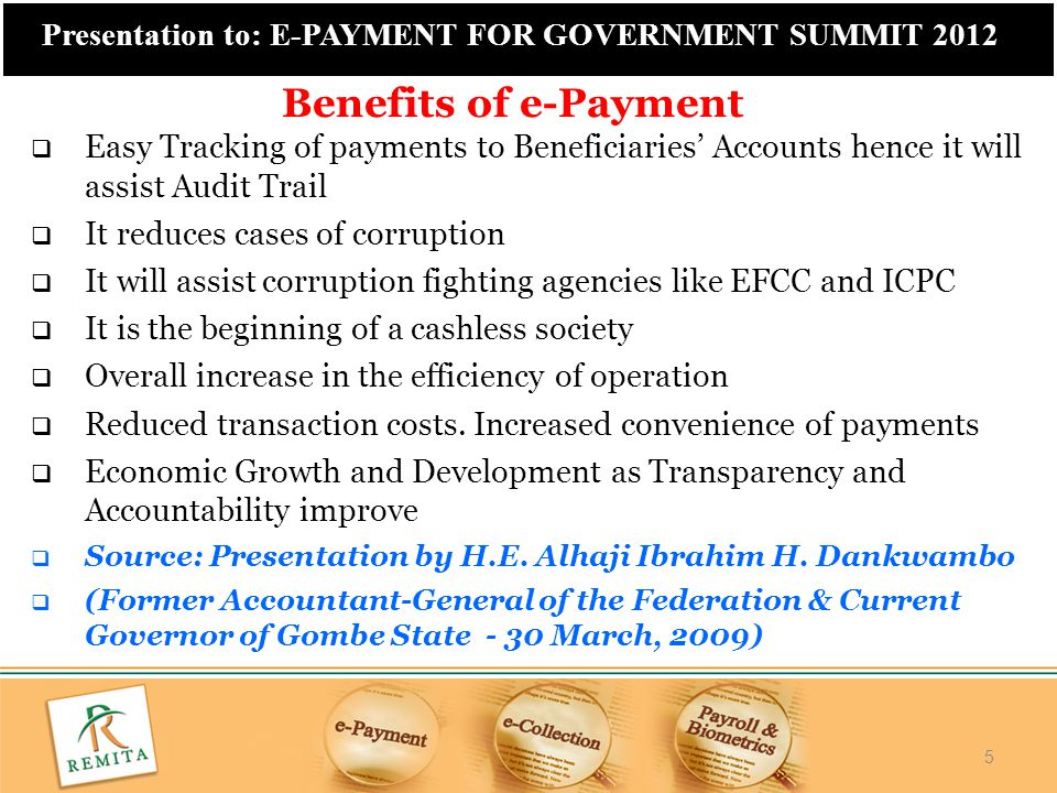 Benefits of e-Payment Easy Tracking of payments to Beneficiaries' Accounts hence it will assist Audit Trail.