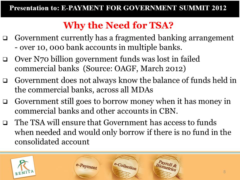 Why the Need for TSA Government currently has a fragmented banking arrangement - over 10, 000 bank accounts in multiple banks.