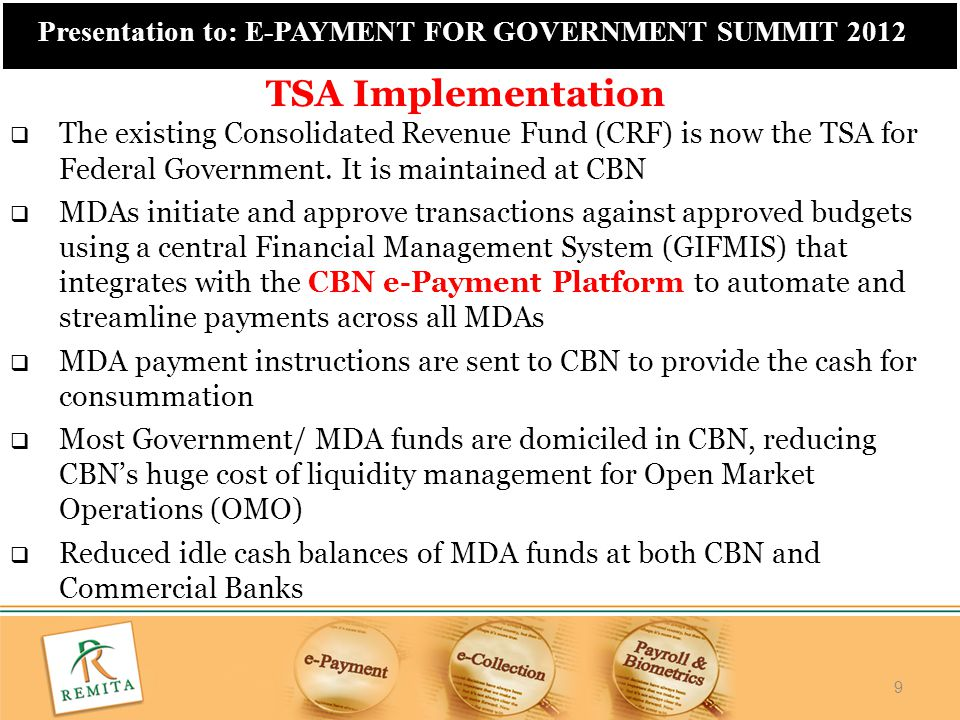 TSA Implementation The existing Consolidated Revenue Fund (CRF) is now the TSA for Federal Government. It is maintained at CBN.