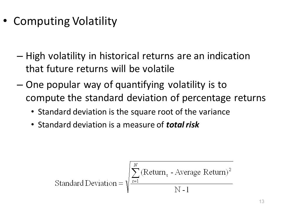 Computing Volatility High volatility in historical returns are an indication that future returns will be volatile.