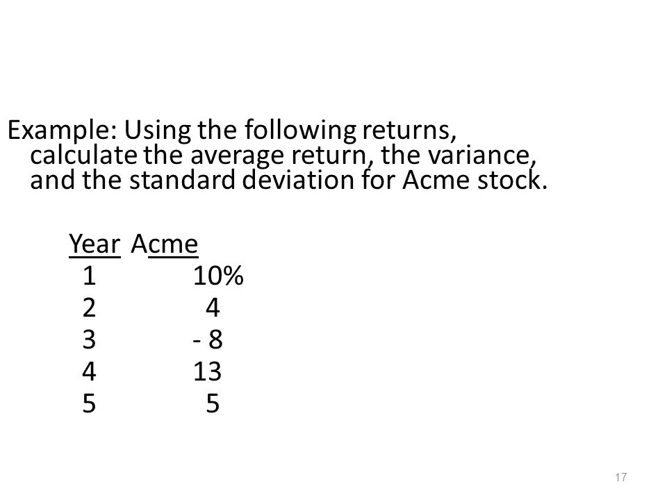 Example: Using the following returns, calculate the average return, the variance, and the standard deviation for Acme stock.