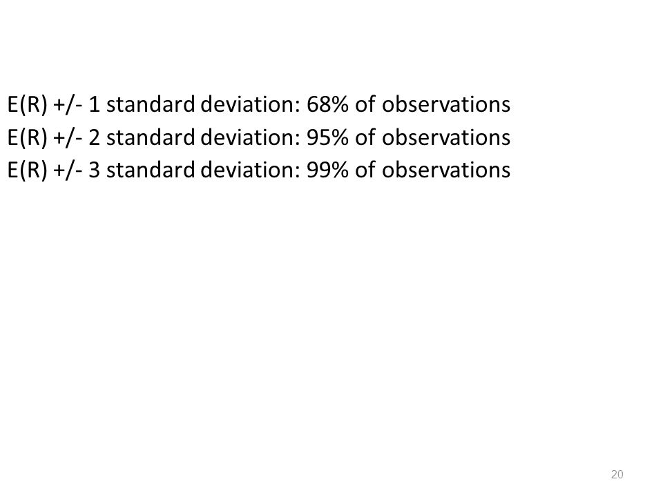 E(R) +/- 1 standard deviation: 68% of observations E(R) +/- 2 standard deviation: 95% of observations E(R) +/- 3 standard deviation: 99% of observations