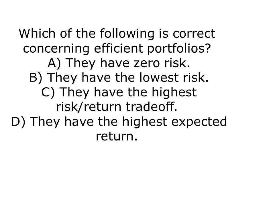 Which of the following is correct concerning efficient portfolios