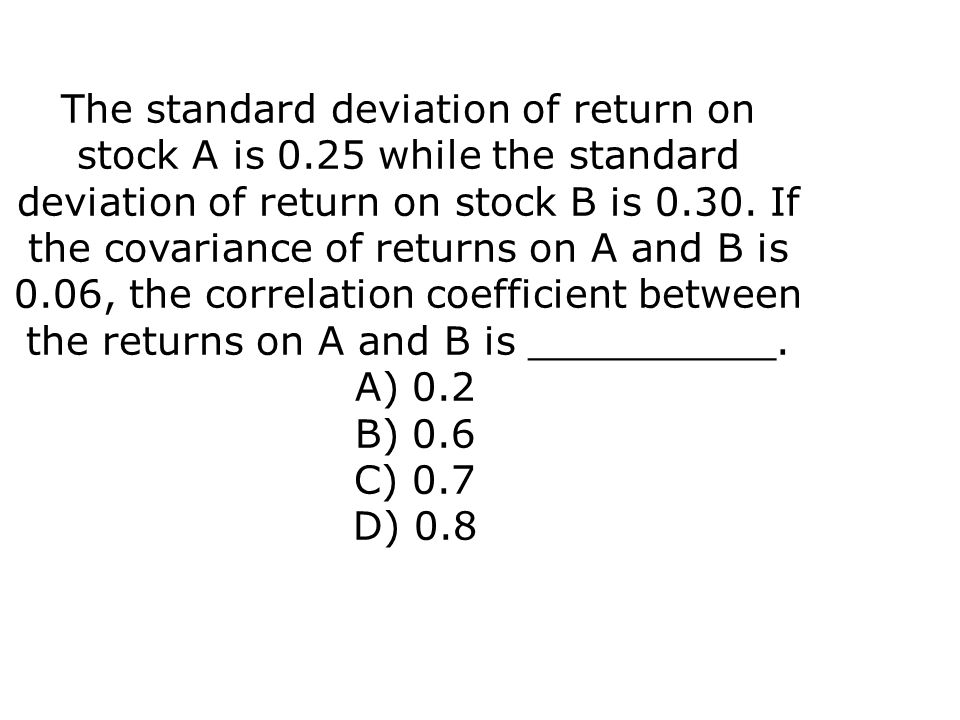 The standard deviation of return on stock A is 0