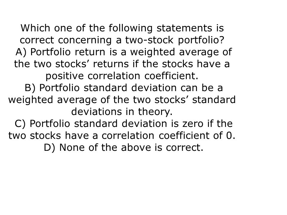 Which one of the following statements is correct concerning a two-stock portfolio.