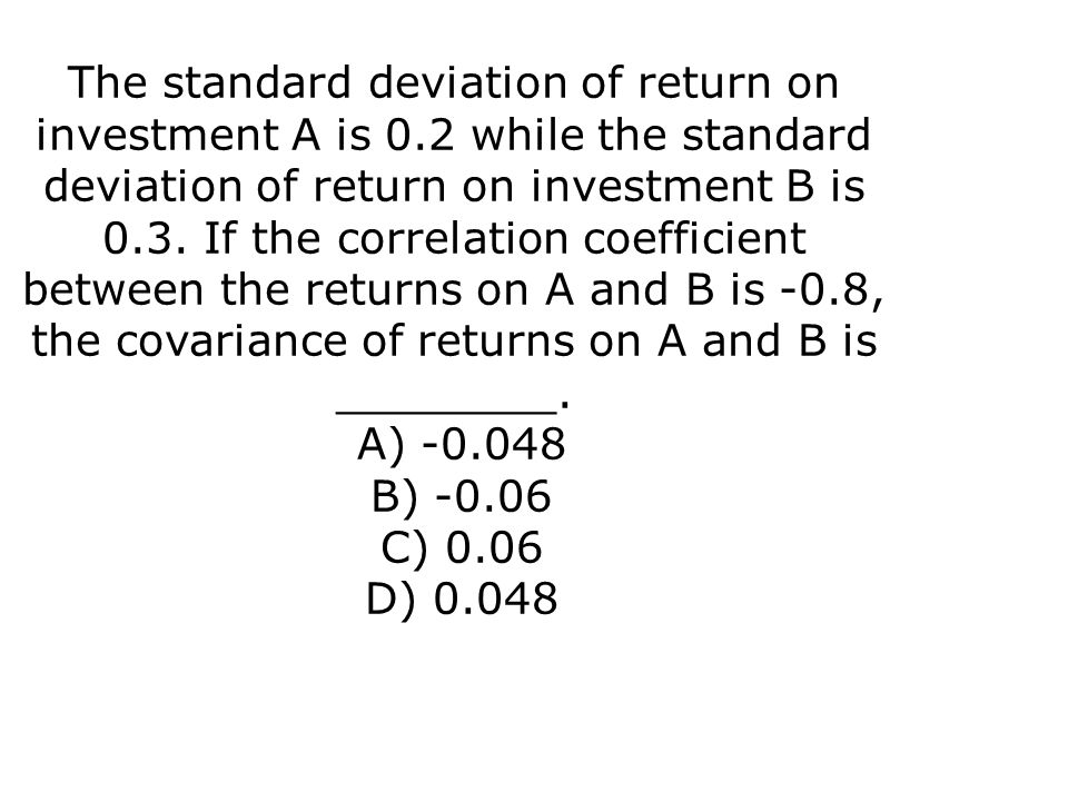 The standard deviation of return on investment A is 0