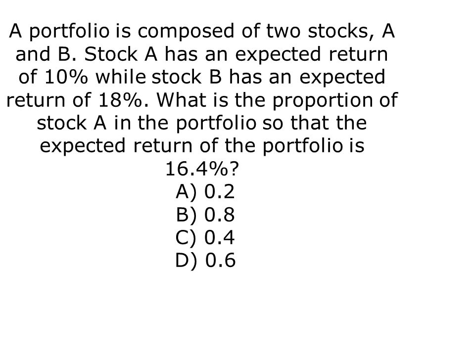 A portfolio is composed of two stocks, A and B