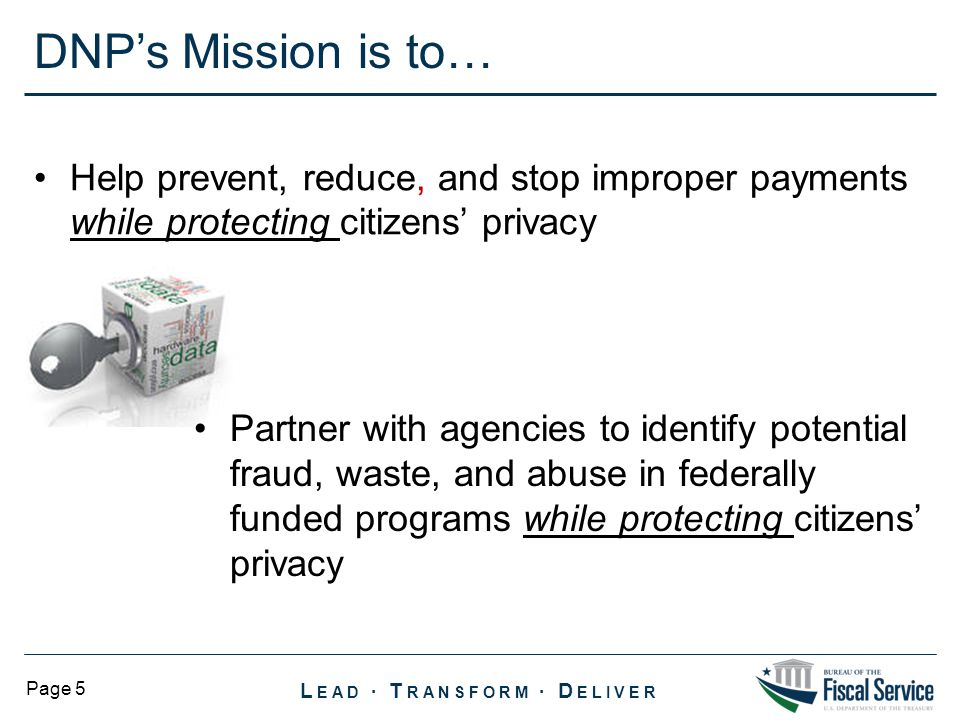 DNP's Mission is to… Help prevent, reduce, and stop improper payments while protecting citizens' privacy.
