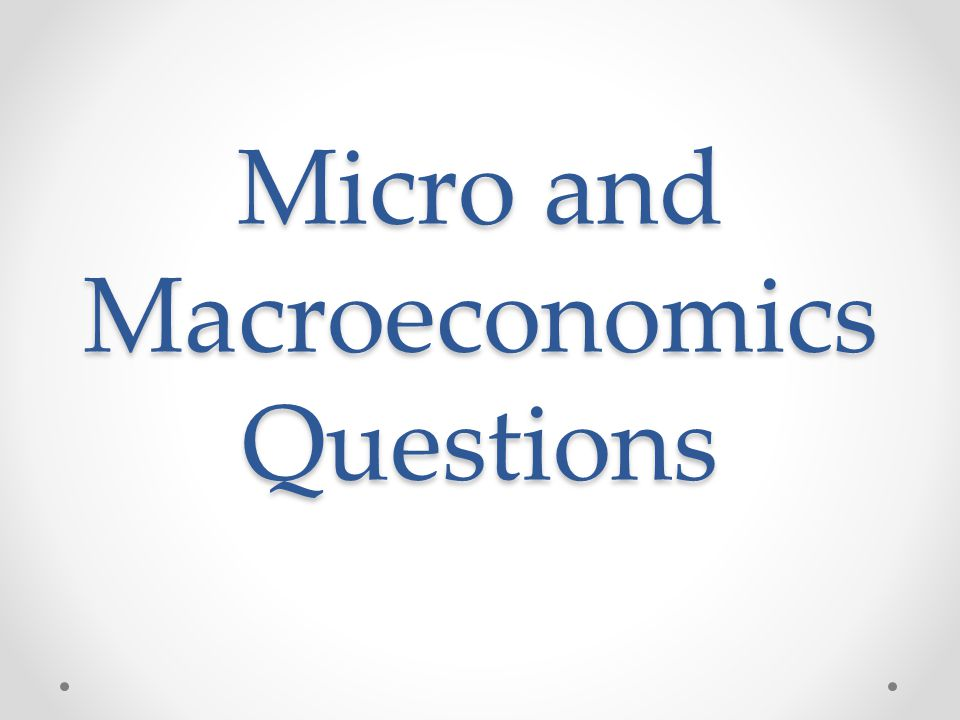 Micro and Macroeconomics Questions