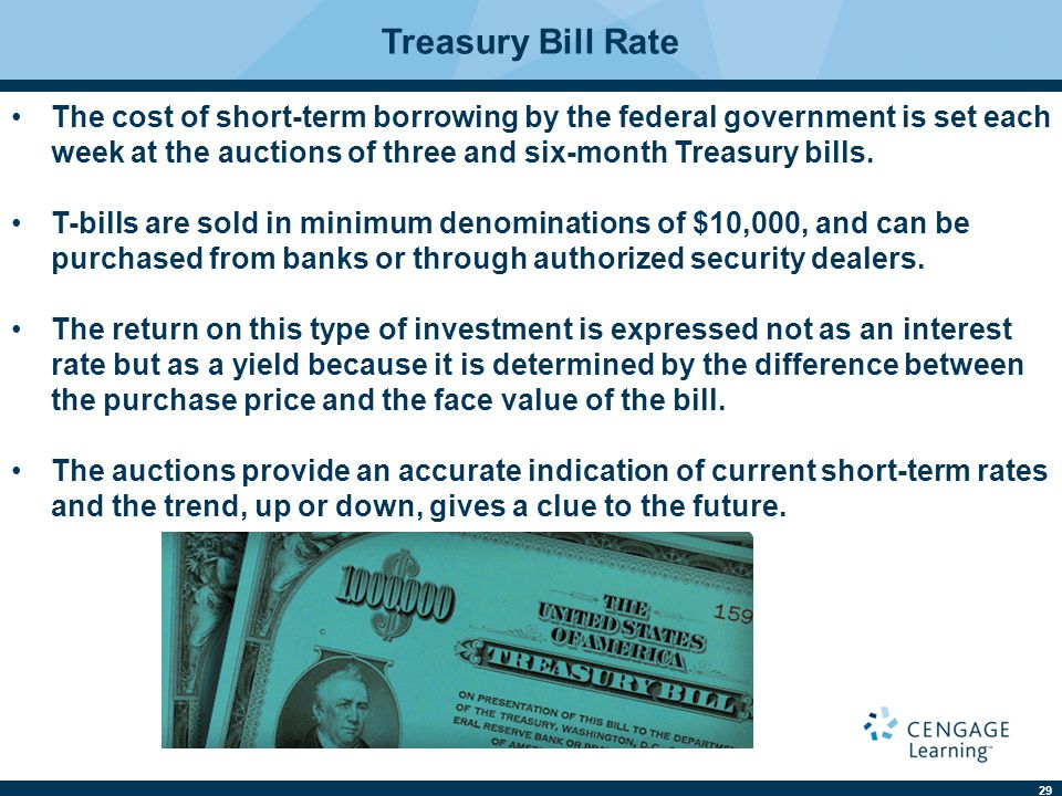 Treasury Bill Rate The cost of short-term borrowing by the federal government is set each week at the auctions of three and six-month Treasury bills.