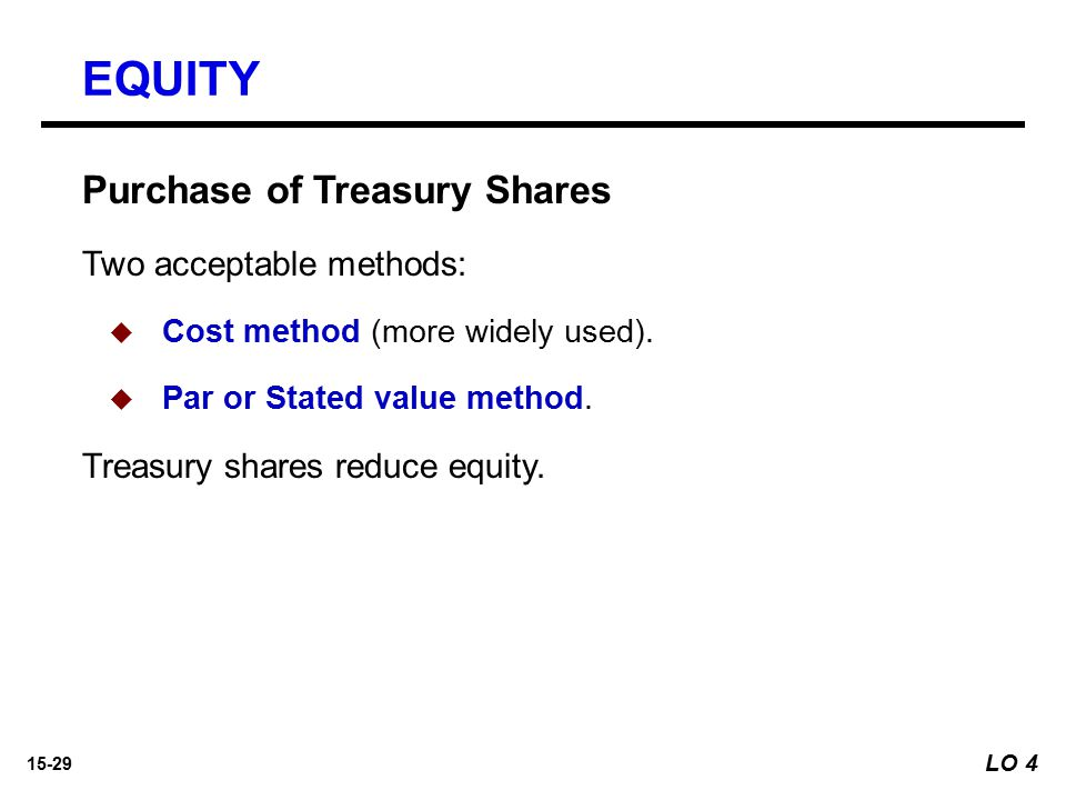 EQUITY Purchase of Treasury Shares Two acceptable methods: