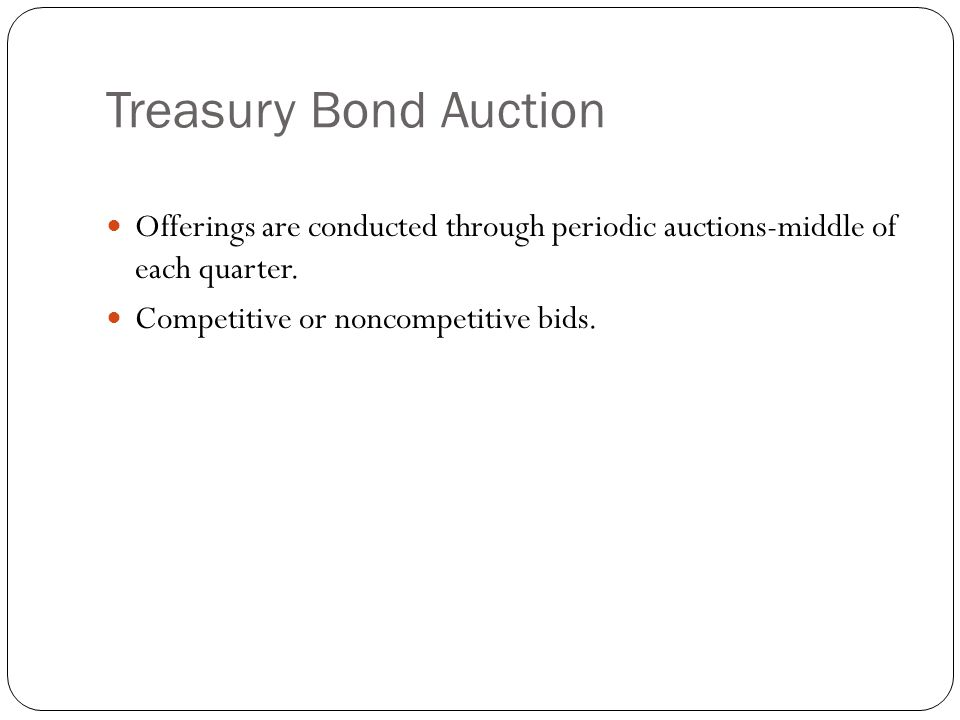 Treasury Bond Auction Offerings are conducted through periodic auctions-middle of each quarter.