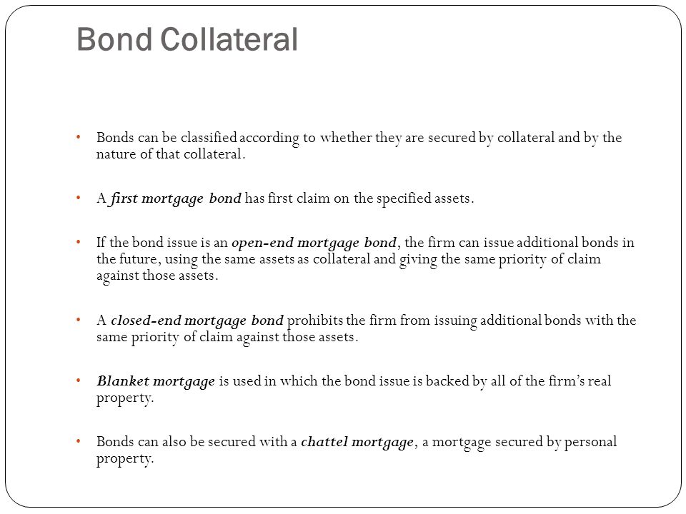 Bond Collateral Bonds can be classified according to whether they are secured by collateral and by the nature of that collateral.