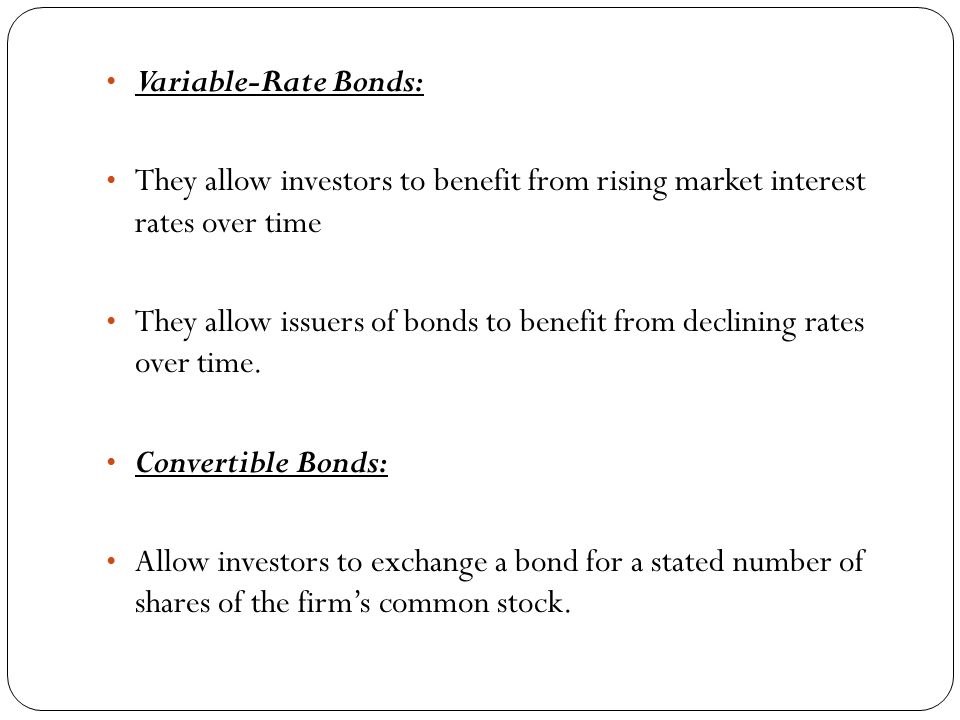 Variable-Rate Bonds: They allow investors to benefit from rising market interest rates over time.