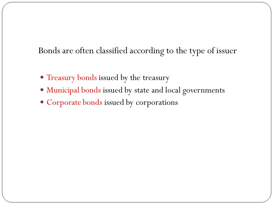 Bonds are often classified according to the type of issuer