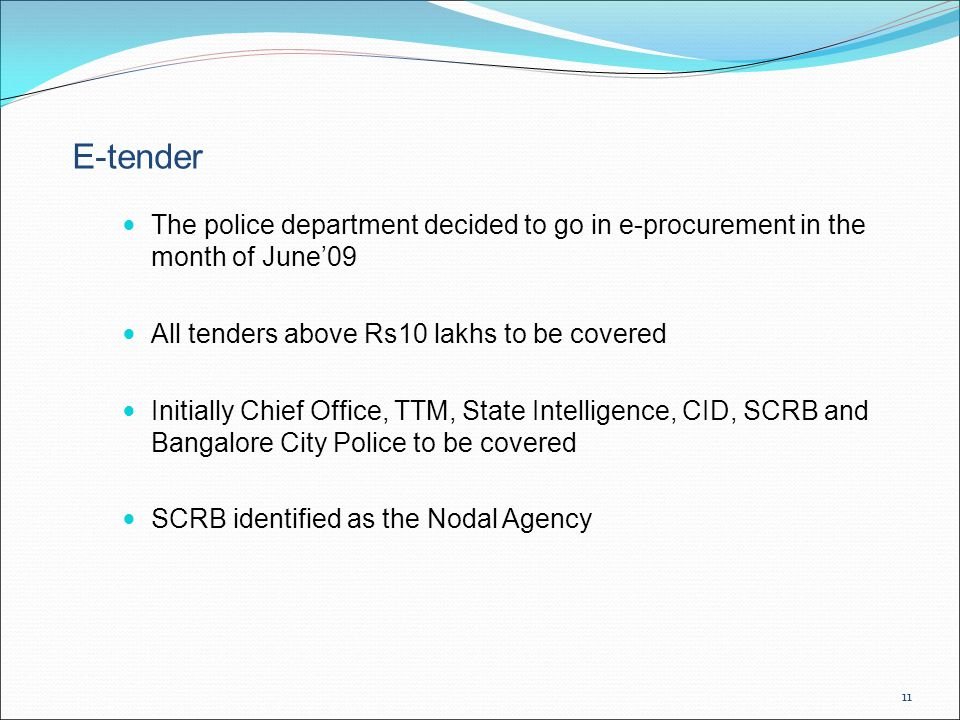 E-tender The police department decided to go in e-procurement in the month of June'09. All tenders above Rs10 lakhs to be covered.
