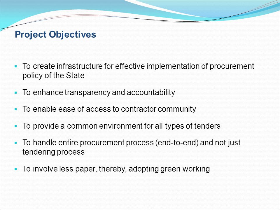 Project Objectives To create infrastructure for effective implementation of procurement policy of the State.