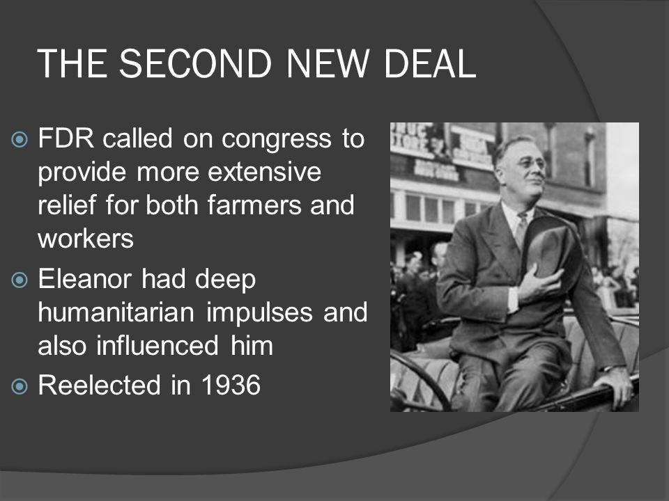 THE SECOND NEW DEAL FDR called on congress to provide more extensive relief for both farmers and workers.