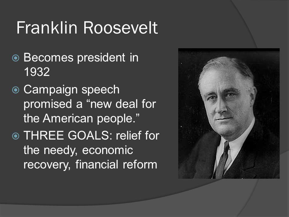 Franklin Roosevelt Becomes president in 1932