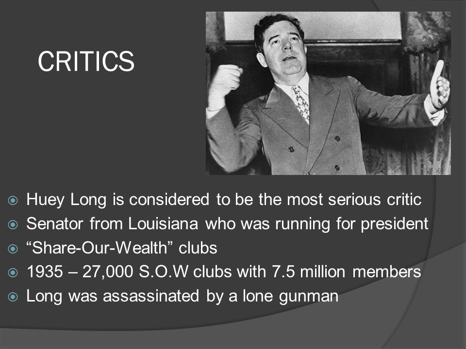 CRITICS Huey Long is considered to be the most serious critic