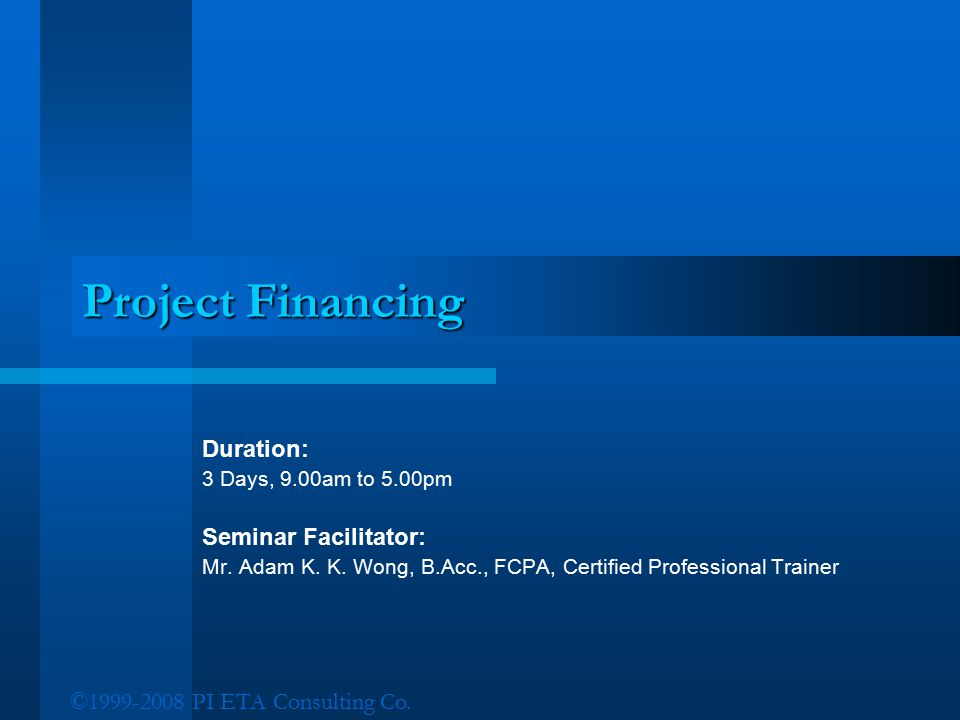 Project Financing Duration: Seminar Facilitator: