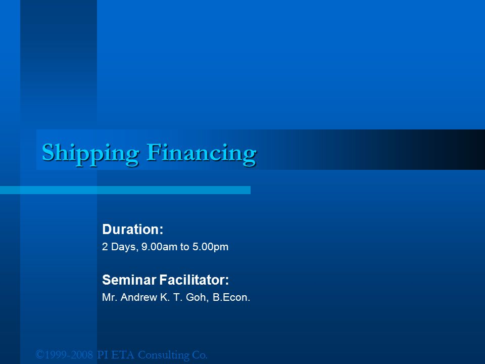 Shipping Financing Duration: Seminar Facilitator: