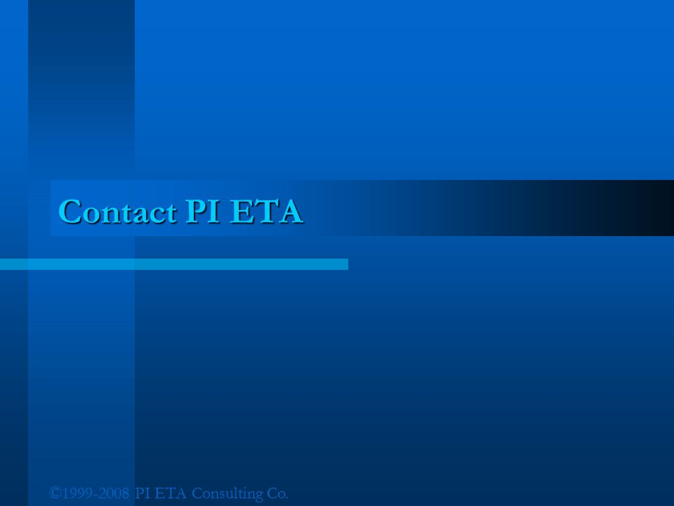 Contact PI ETA ©1999-2008 PI ETA Consulting Co.