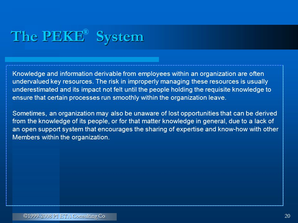 ® The PEKE System. Knowledge and information derivable from employees within an organization are often.